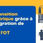 L'association de l'IT et l'OT accélère la transformation digitale
